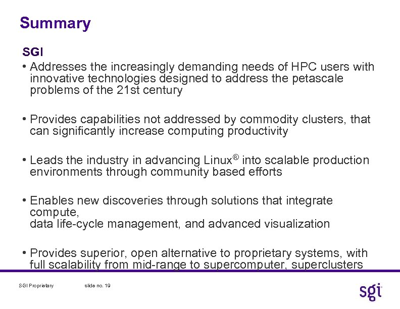 Summary SGI • Addresses the increasingly demanding needs of HPC users with innovative technologies