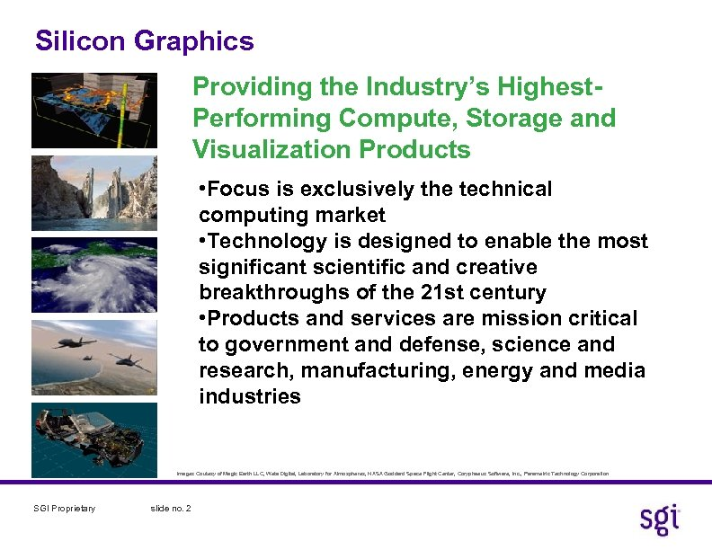 Silicon Graphics Providing the Industry's Highest. Performing Compute, Storage and Visualization Products • Focus