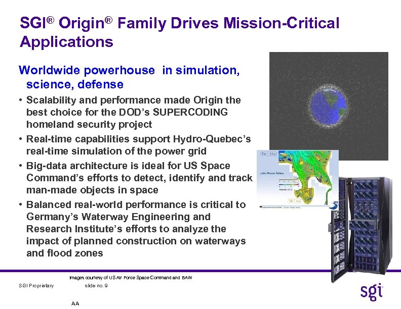 SGI® Origin® Family Drives Mission-Critical Applications Worldwide powerhouse in simulation, science, defense • Scalability