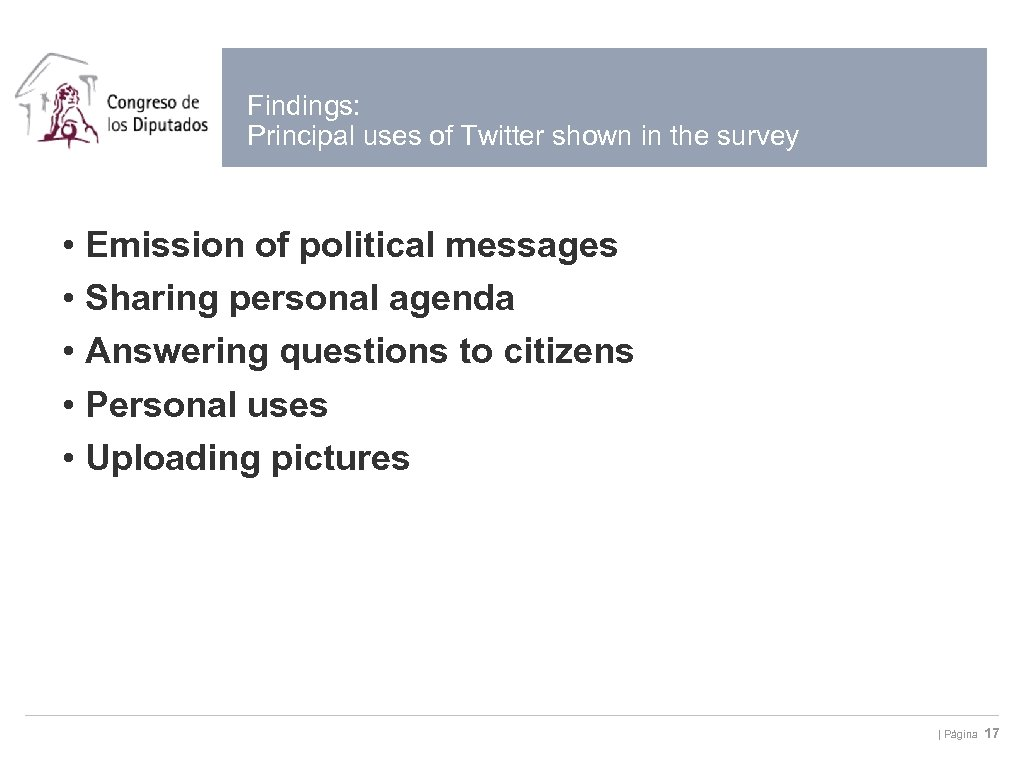 Findings: Principal uses of Twitter shown in the survey • Emission of political messages