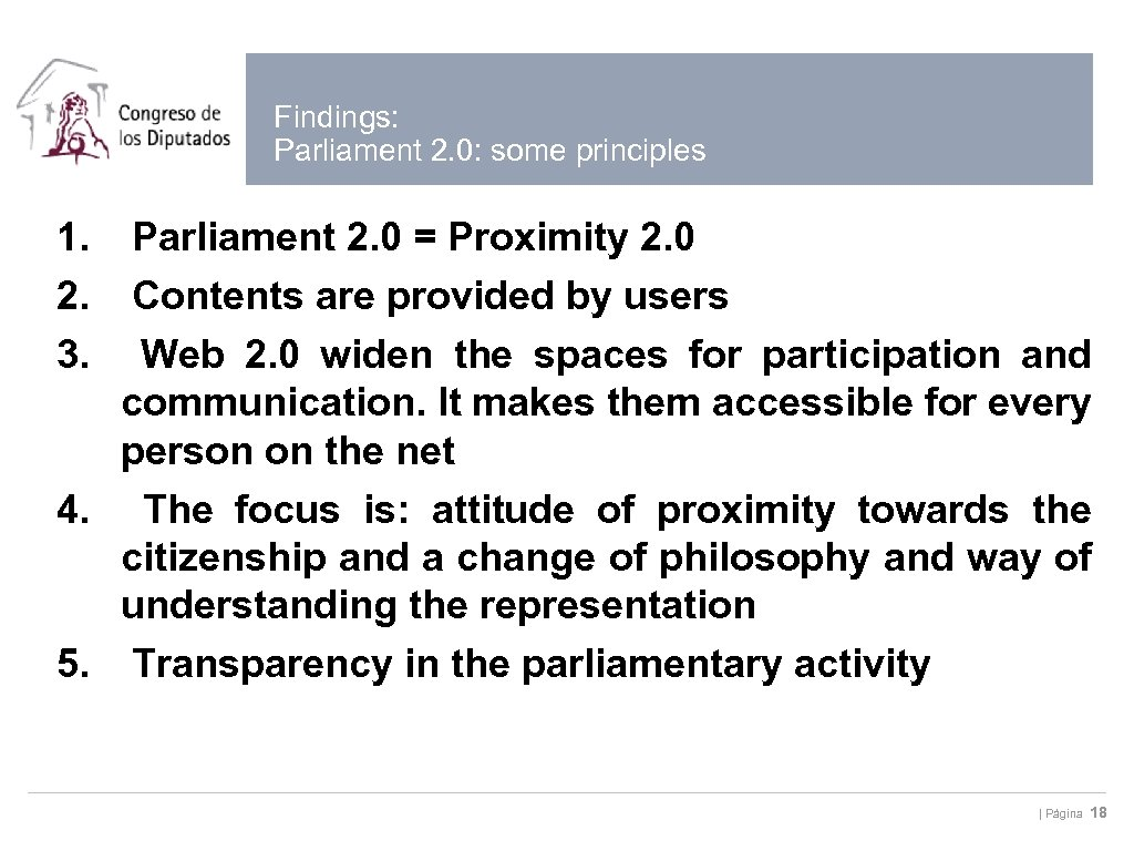 Findings: Parliament 2. 0: some principles 1. 2. 3. Parliament 2. 0 = Proximity