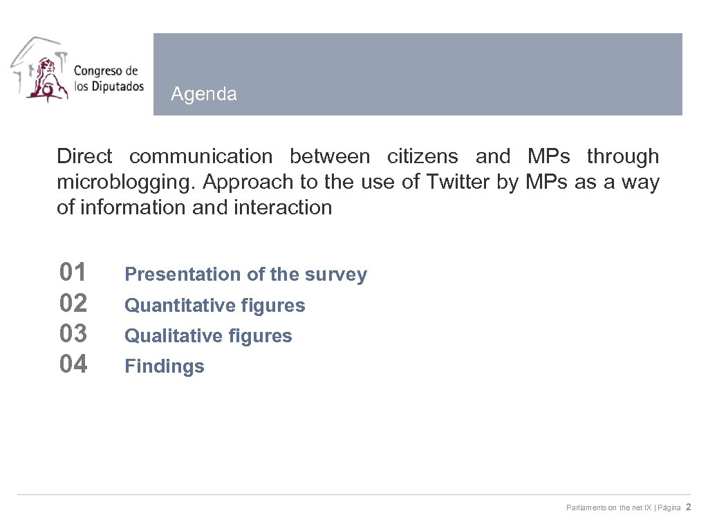 Agenda Direct communication between citizens and MPs through microblogging. Approach to the use of