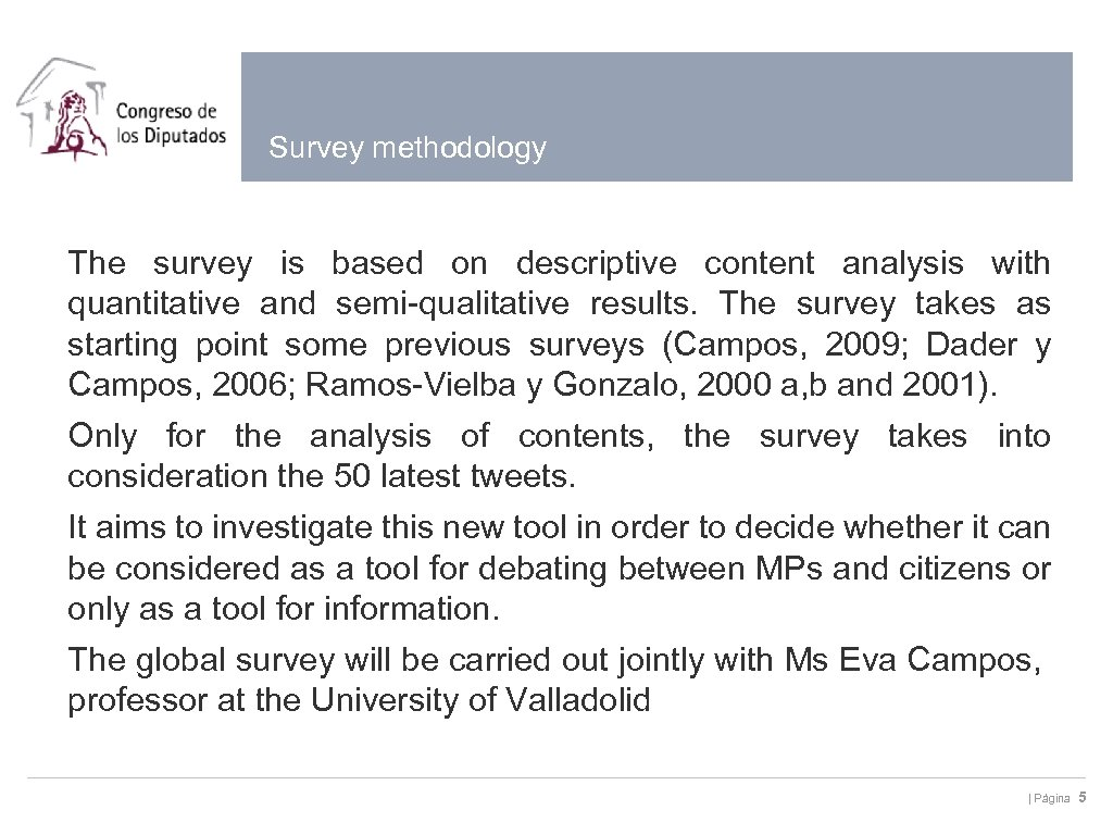 Survey methodology The survey is based on descriptive content analysis with quantitative and semi-qualitative