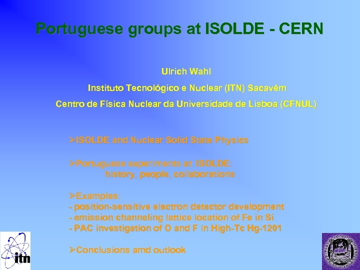 Portuguese groups at ISOLDE - CERN Ulrich Wahl Instituto Tecnológico e Nuclear (ITN) Sacavém