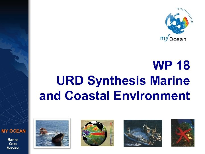 WP 18 URD Synthesis Marine and Coastal Environment MY OCEAN Marine Core Service