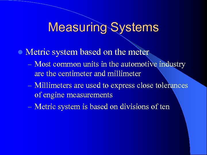 Measuring Systems l Metric system based on the meter – Most common units in