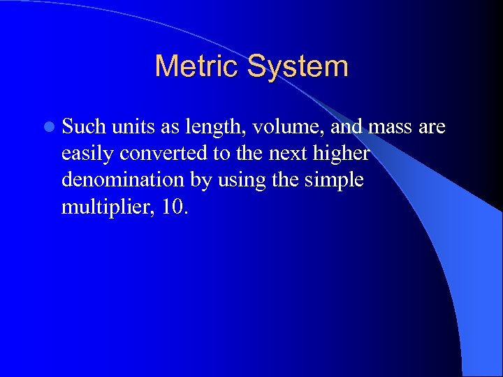 Metric System l Such units as length, volume, and mass are easily converted to
