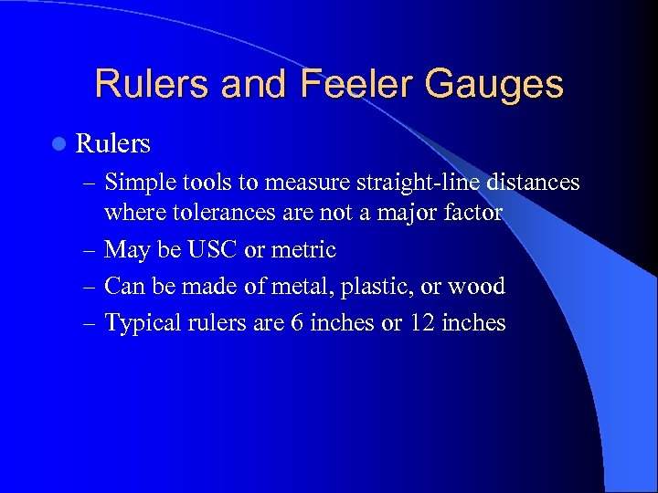 Rulers and Feeler Gauges l Rulers – Simple tools to measure straight-line distances where