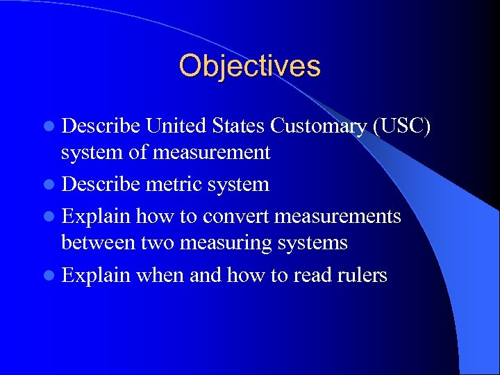 Objectives l Describe United States Customary (USC) system of measurement l Describe metric system