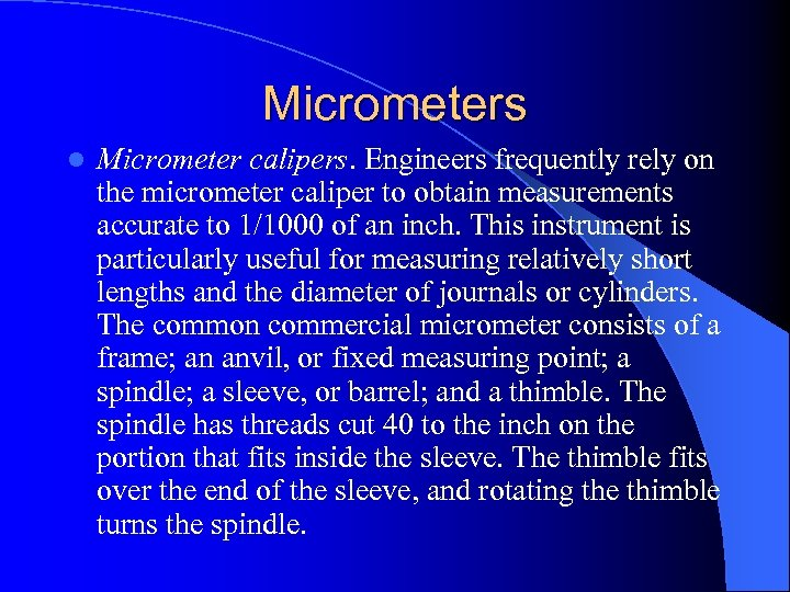 Micrometers l Micrometer calipers. Engineers frequently rely on the micrometer caliper to obtain measurements