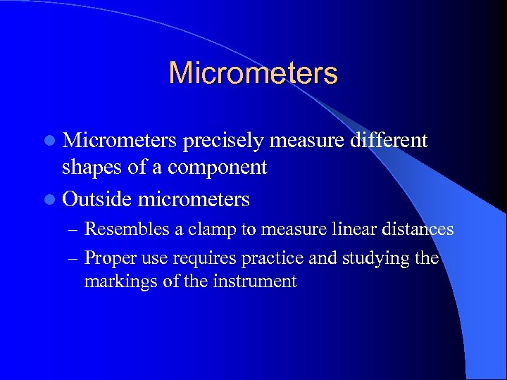 Micrometers l Micrometers precisely measure different shapes of a component l Outside micrometers –