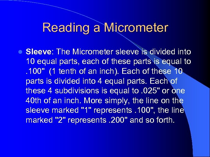 Reading a Micrometer l Sleeve: The Micrometer sleeve is divided into 10 equal parts,