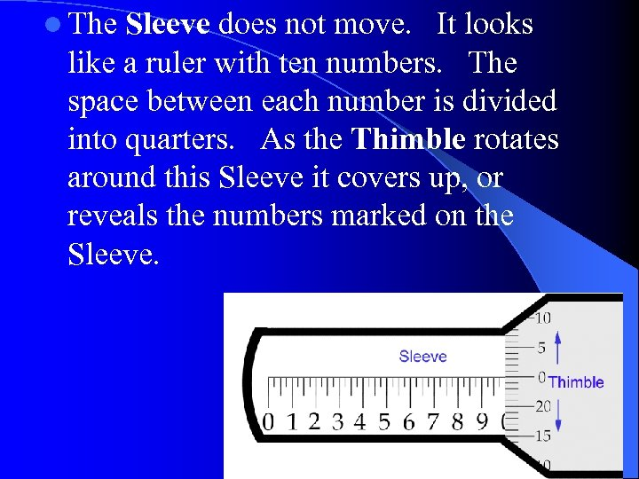 l The Sleeve does not move. It looks like a ruler with ten numbers.