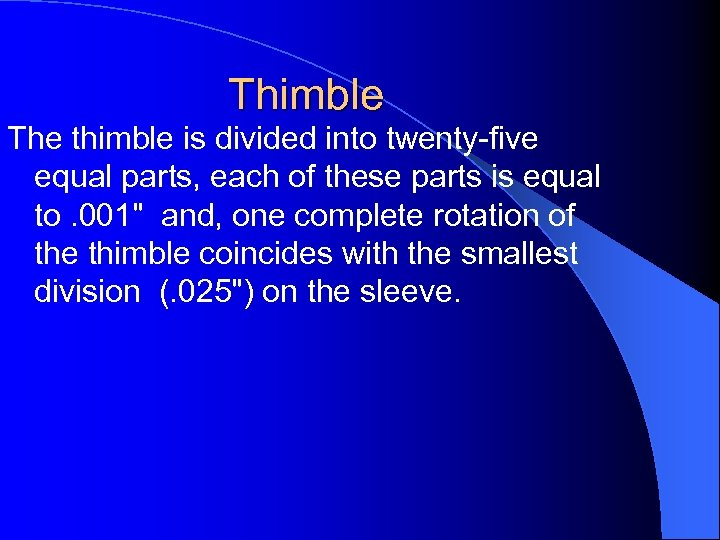 Thimble The thimble is divided into twenty-five equal parts, each of these parts is