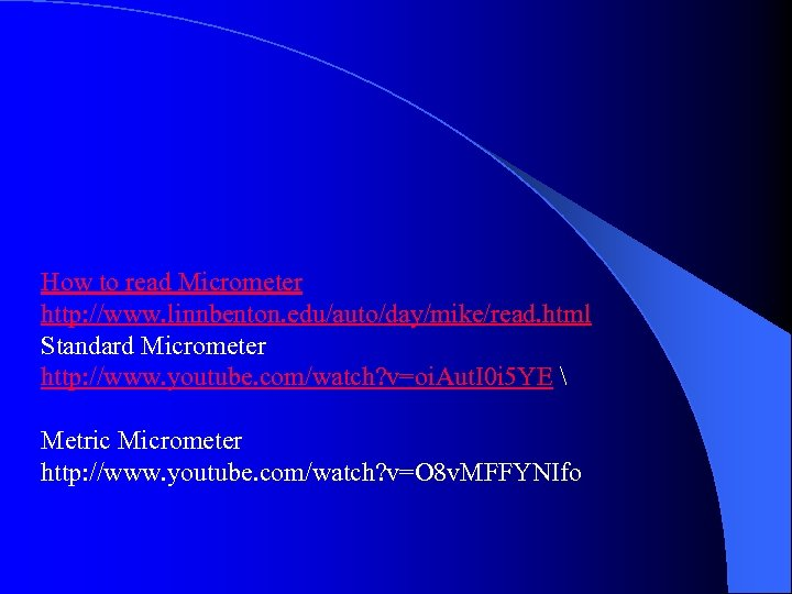 How to read Micrometer http: //www. linnbenton. edu/auto/day/mike/read. html Standard Micrometer http: //www. youtube.