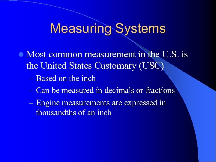 Measuring Systems l Most common measurement in the U. S. is the United States