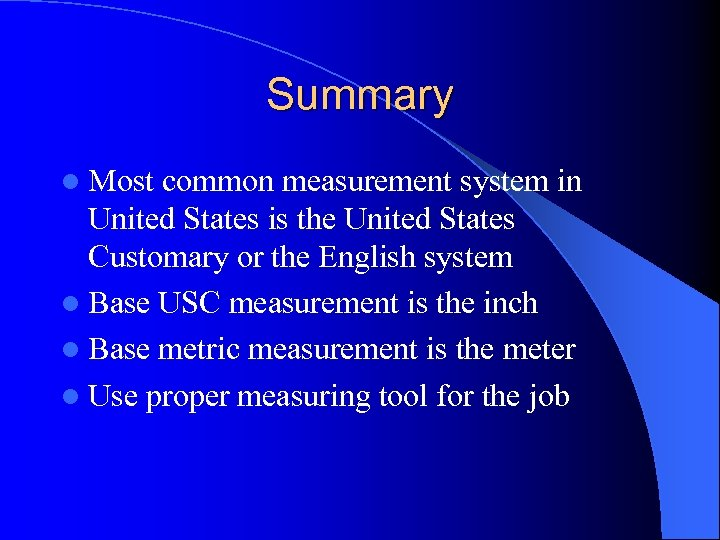 Summary l Most common measurement system in United States is the United States Customary