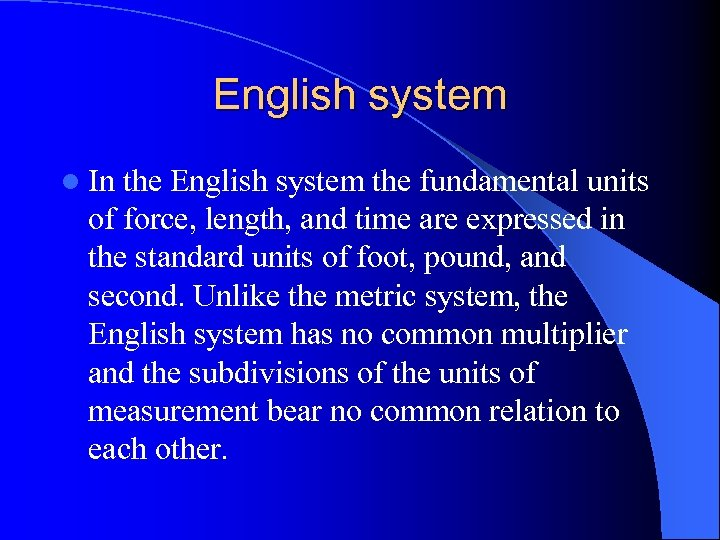English system l In the English system the fundamental units of force, length, and