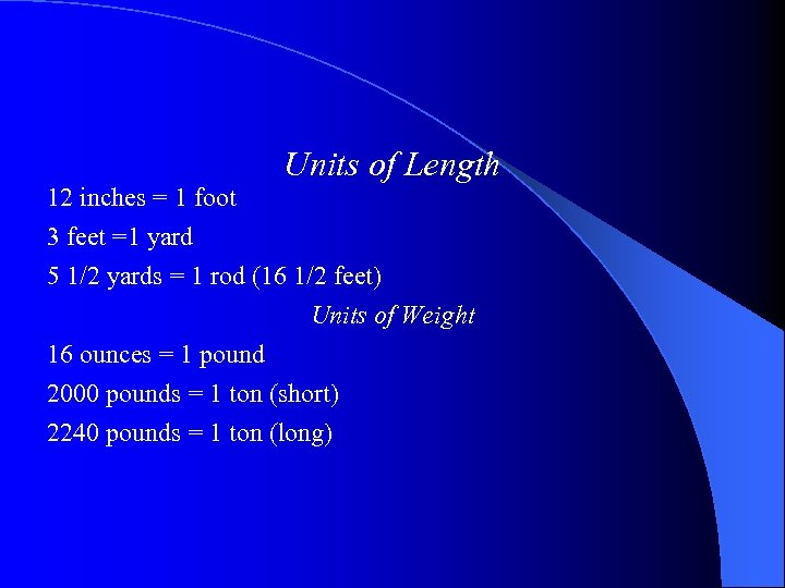 12 inches = 1 foot Units of Length 3 feet =1 yard 5 1/2