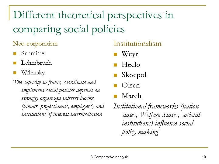 Different theoretical perspectives in comparing social policies Neo-corporatism n Schmitter n Lehmbruch n Wilensky