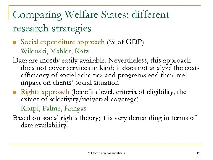 Comparing Welfare States: different research strategies Social expenditure approach (% of GDP) Wilenski, Mahler,