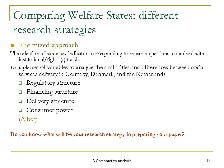 Comparing Welfare States: different research strategies n The mixed approach The selection of some
