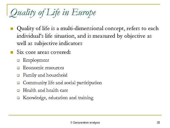 Quality of Life in Europe n n Quality of life is a multi-dimensional concept,