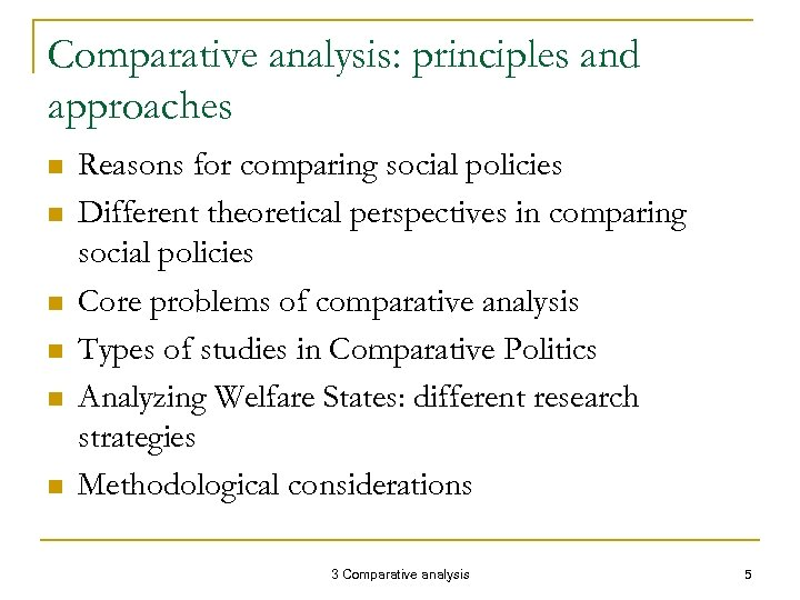 Comparative analysis: principles and approaches n n n Reasons for comparing social policies Different