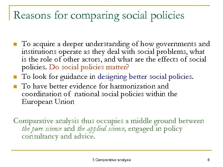 Reasons for comparing social policies n n n To acquire a deeper understanding of