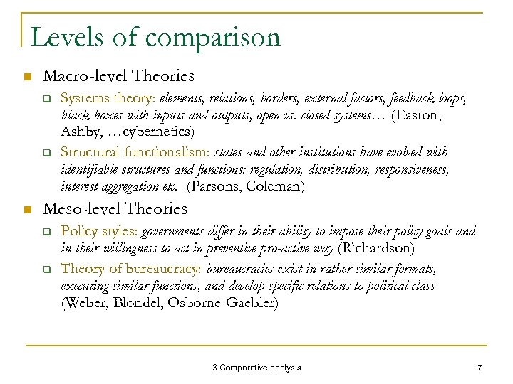 Levels of comparison n Macro-level Theories q q n Systems theory: elements, relations, borders,