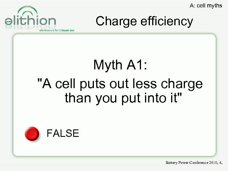 A: cell myths Charge efficiency Myth A 1: