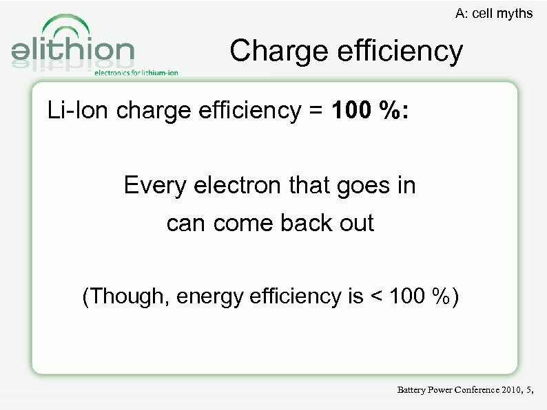 A: cell myths Charge efficiency Li-Ion charge efficiency = 100 %: Every electron that