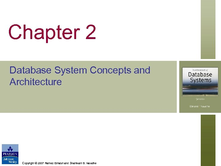 Chapter 2 Database System Concepts and Architecture Copyright © 2007 Ramez Elmasri and Shamkant