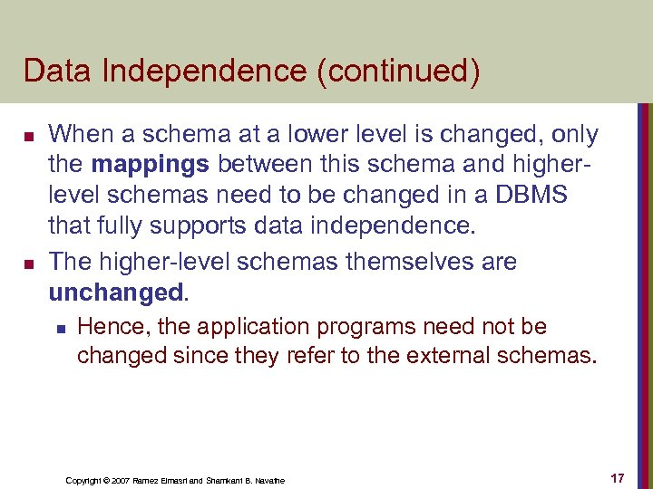 Data Independence (continued) n n When a schema at a lower level is changed,