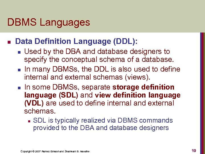 DBMS Languages n Data Definition Language (DDL): n n n Used by the DBA
