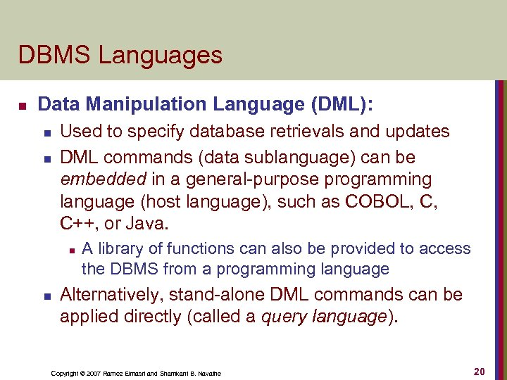 DBMS Languages n Data Manipulation Language (DML): n n Used to specify database retrievals