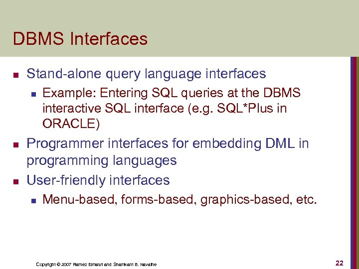 DBMS Interfaces n Stand-alone query language interfaces n n n Example: Entering SQL queries
