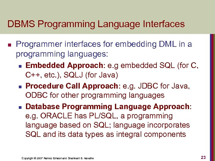 DBMS Programming Language Interfaces n Programmer interfaces for embedding DML in a programming languages: