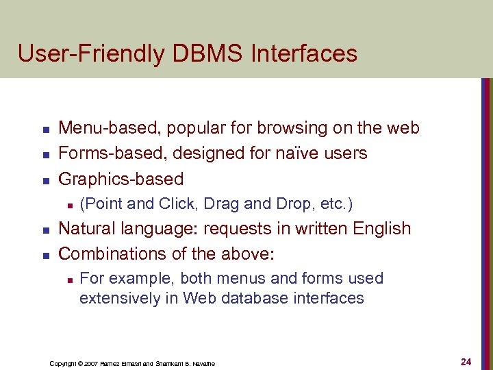 User-Friendly DBMS Interfaces n n n Menu-based, popular for browsing on the web Forms-based,