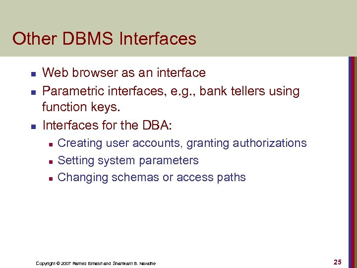 Other DBMS Interfaces n n n Web browser as an interface Parametric interfaces, e.