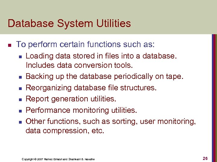 Database System Utilities n To perform certain functions such as: n n n Loading