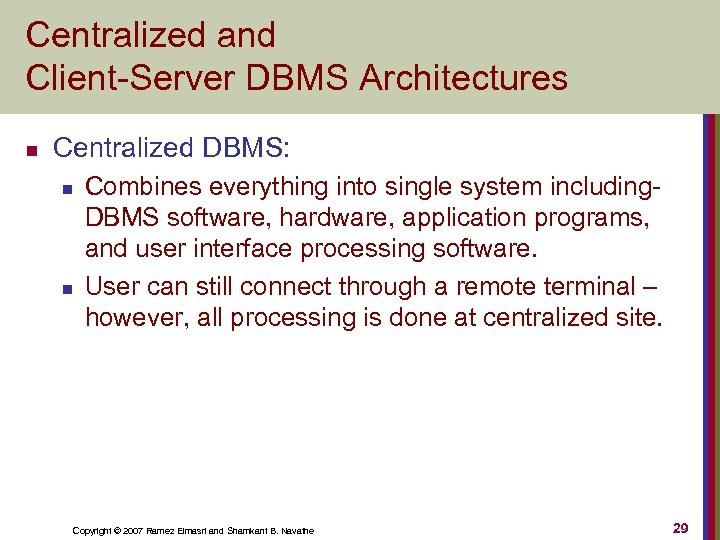 Centralized and Client-Server DBMS Architectures n Centralized DBMS: n n Combines everything into single