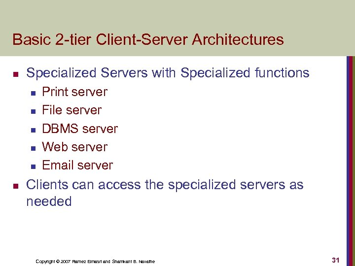 Basic 2 -tier Client-Server Architectures n Specialized Servers with Specialized functions n n n
