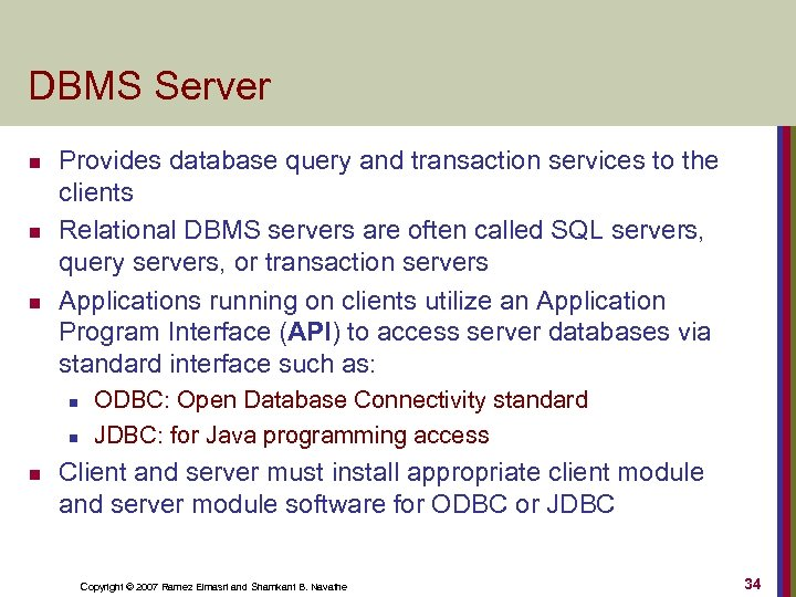 DBMS Server n n n Provides database query and transaction services to the clients