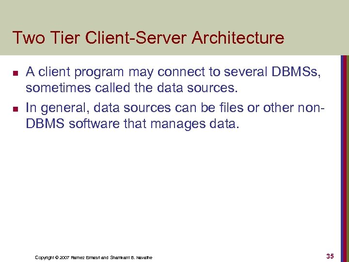 Two Tier Client-Server Architecture n n A client program may connect to several DBMSs,