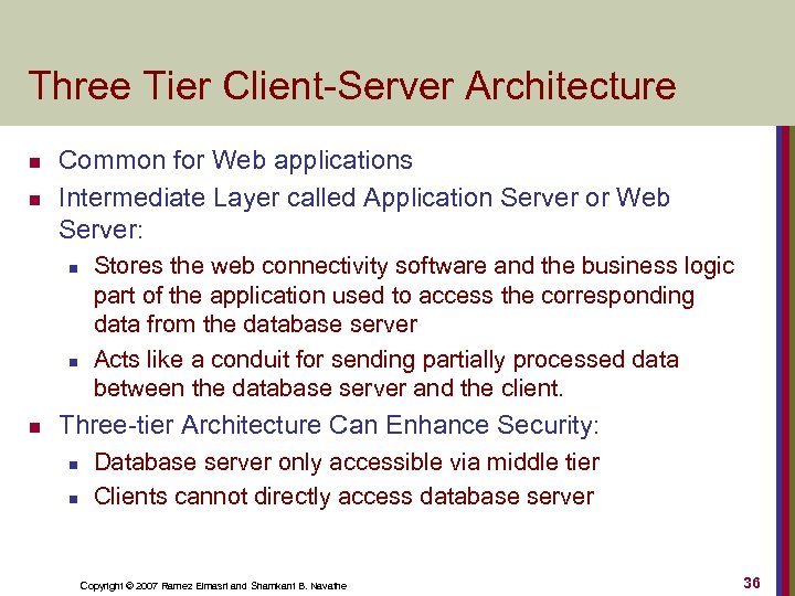 Three Tier Client-Server Architecture n n Common for Web applications Intermediate Layer called Application
