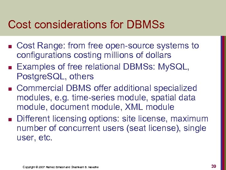 Cost considerations for DBMSs n n Cost Range: from free open-source systems to configurations