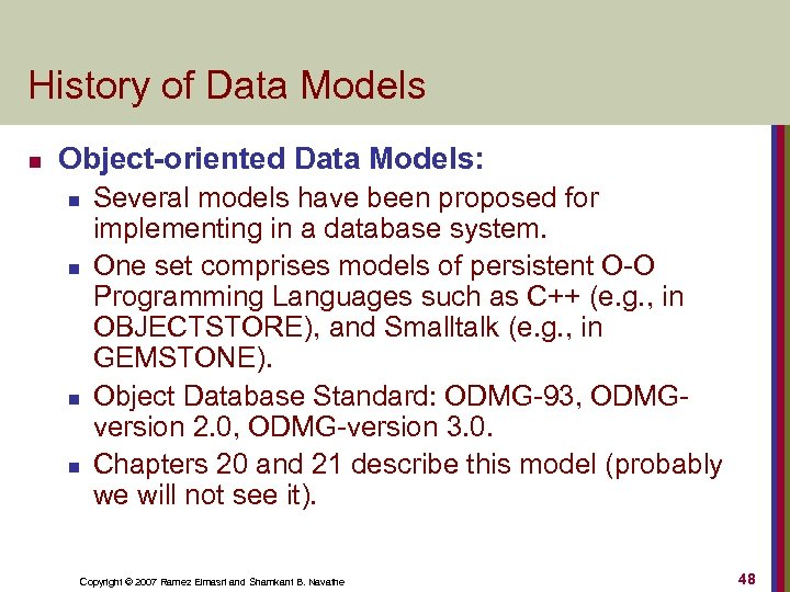 History of Data Models n Object-oriented Data Models: n n Several models have been