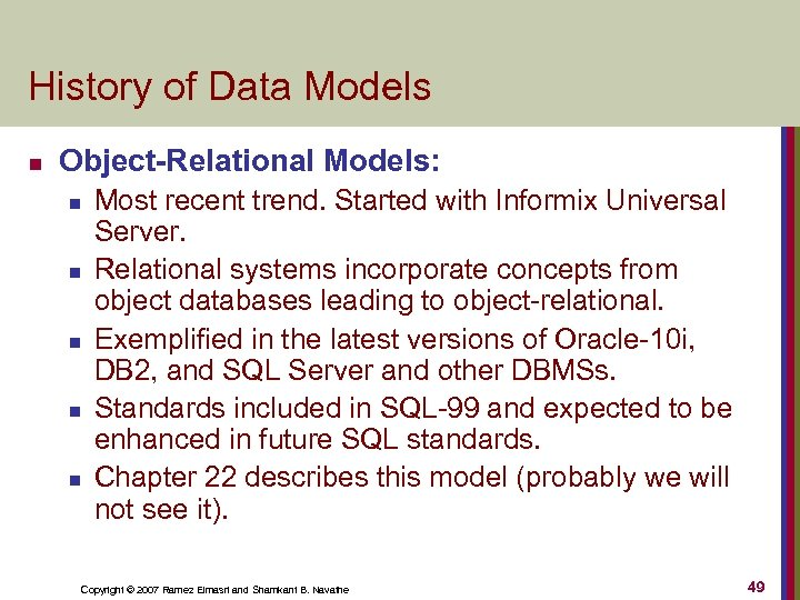 History of Data Models n Object-Relational Models: n n n Most recent trend. Started
