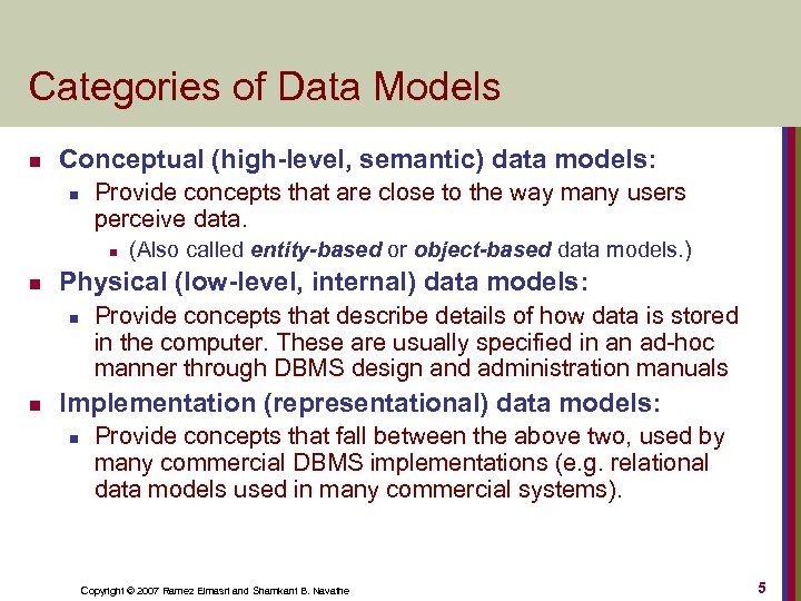 Categories of Data Models n Conceptual (high-level, semantic) data models: n Provide concepts that